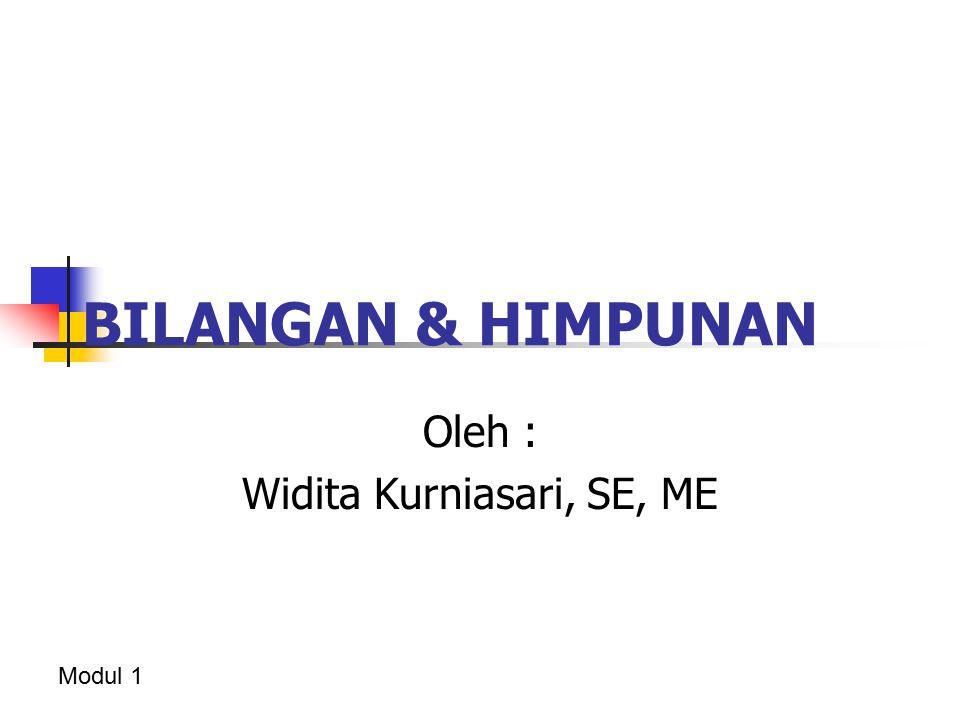 BILANGAN & HIMPUNAN Oleh : Widita Kurniasari, SE, ME Modul 1