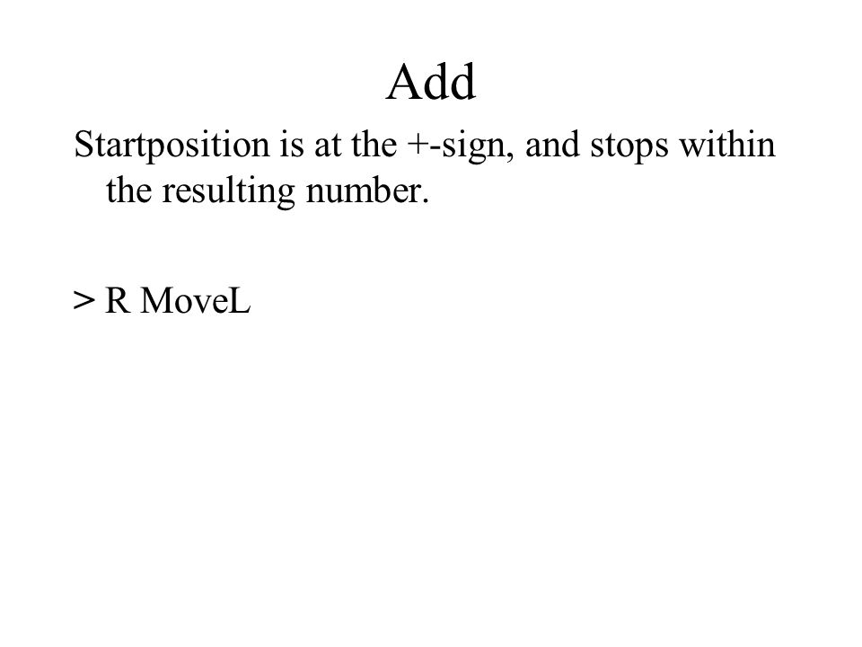 Add Startposition is at the +-sign, and stops within the resulting number. > R MoveL