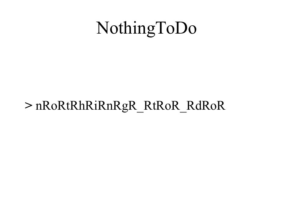 NothingToDo > nRoRtRhRiRnRgR_RtRoR_RdRoR
