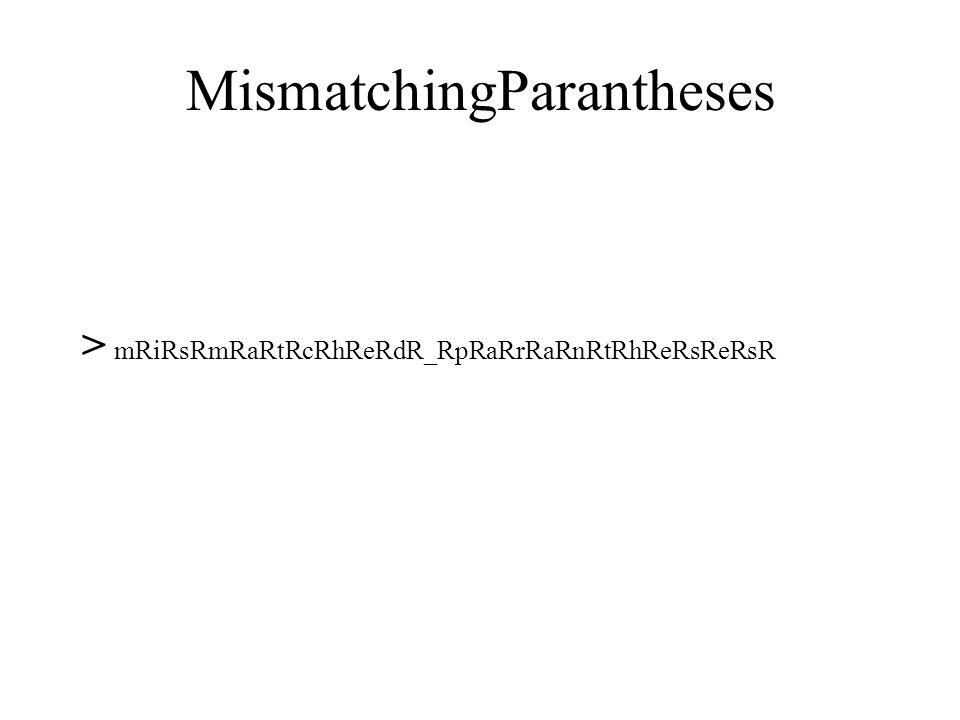 MismatchingParantheses > mRiRsRmRaRtRcRhReRdR_RpRaRrRaRnRtRhReRsReRsR