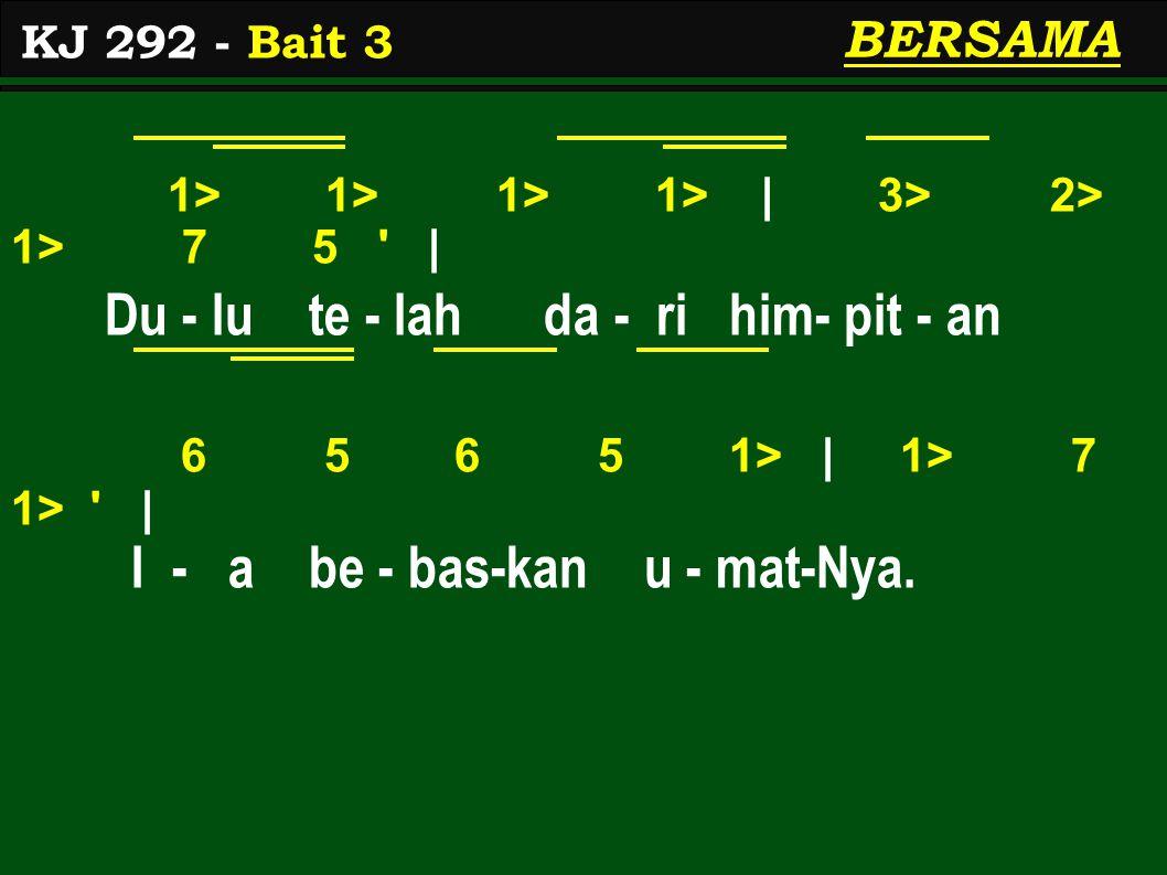 1> 1> 1> 1> | 3> 2> 1> 7 5 | Du - lu te - lah da - ri him- pit - an 6 5 6 5 1> | 1> 7 1> | I - a be - bas-kan u - mat-Nya.