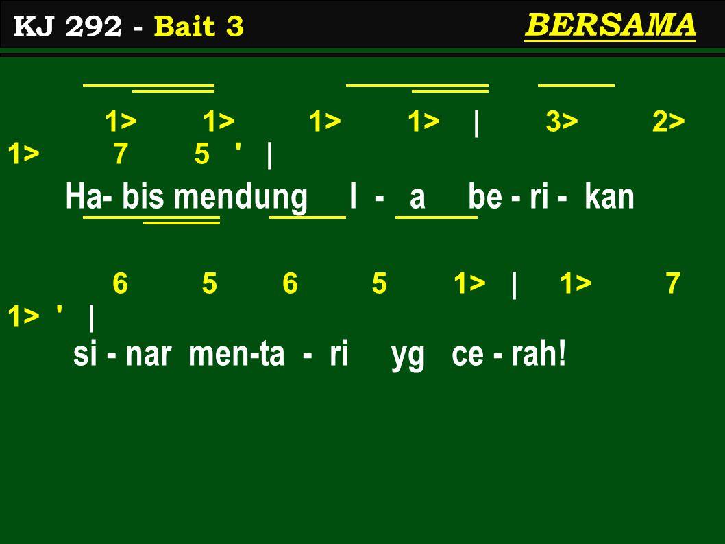 1> 1> 1> 1> | 3> 2> 1> 7 5 | Ha- bis mendung I - a be - ri - kan 6 5 6 5 1> | 1> 7 1> | si - nar men-ta - ri yg ce - rah.