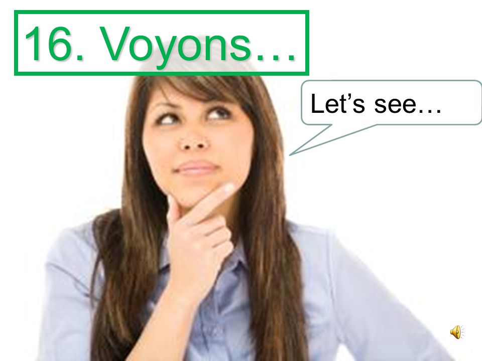 15. Vous désirez? What would you like? desirer = to desire regular –er verb