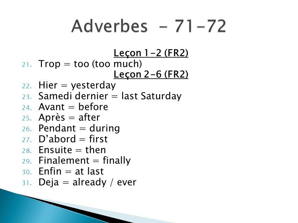 Leçon 1-2 (FR2) 21. Trop = too (too much) Leçon 2-6 (FR2) 22.