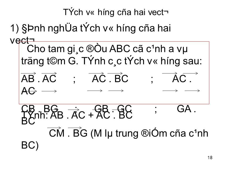 18 TÝch v« híng cña hai vect¬ 1) §Þnh nghÜa tÝch v« híng cña hai vect¬ Cho tam gi¸c ®Òu ABC cã c¹nh a vµ träng t©m G.