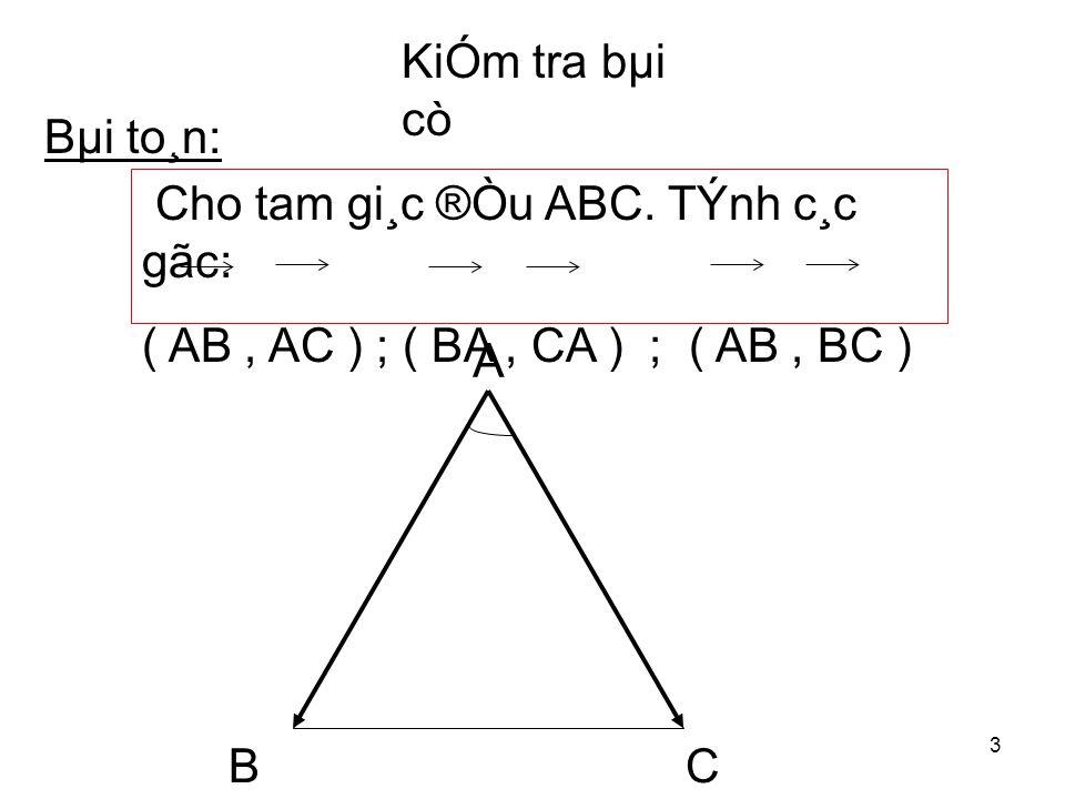 3 A BC KiÓm tra bµi cò Bµi to¸n: Cho tam gi¸c ®Òu ABC.