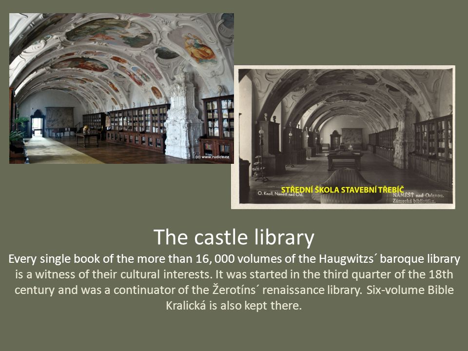 The castle library Every single book of the more than 16, 000 volumes of the Haugwitzs´ baroque library is a witness of their cultural interests.