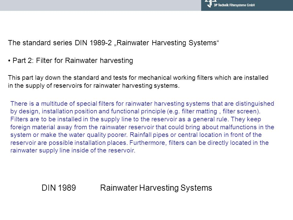 """The standard series DIN 1989-2 """"Rainwater Harvesting Systems"""" Part 2: Filter for Rainwater harvesting This part lay down the standard and tests for me"""