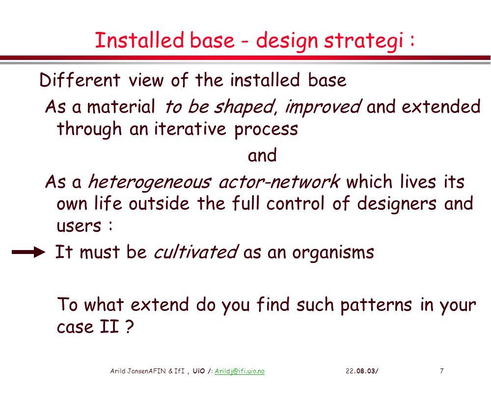 Arild JansenAFIN & IfI, UiO /: Arildj@ifi.uio.no 22.08.03/8Arildj@ifi.uio.no Strategies – lessions from Internet l Flexibility »Flexible standards and technical solutions l Modularisation and encapsulation »E.g.