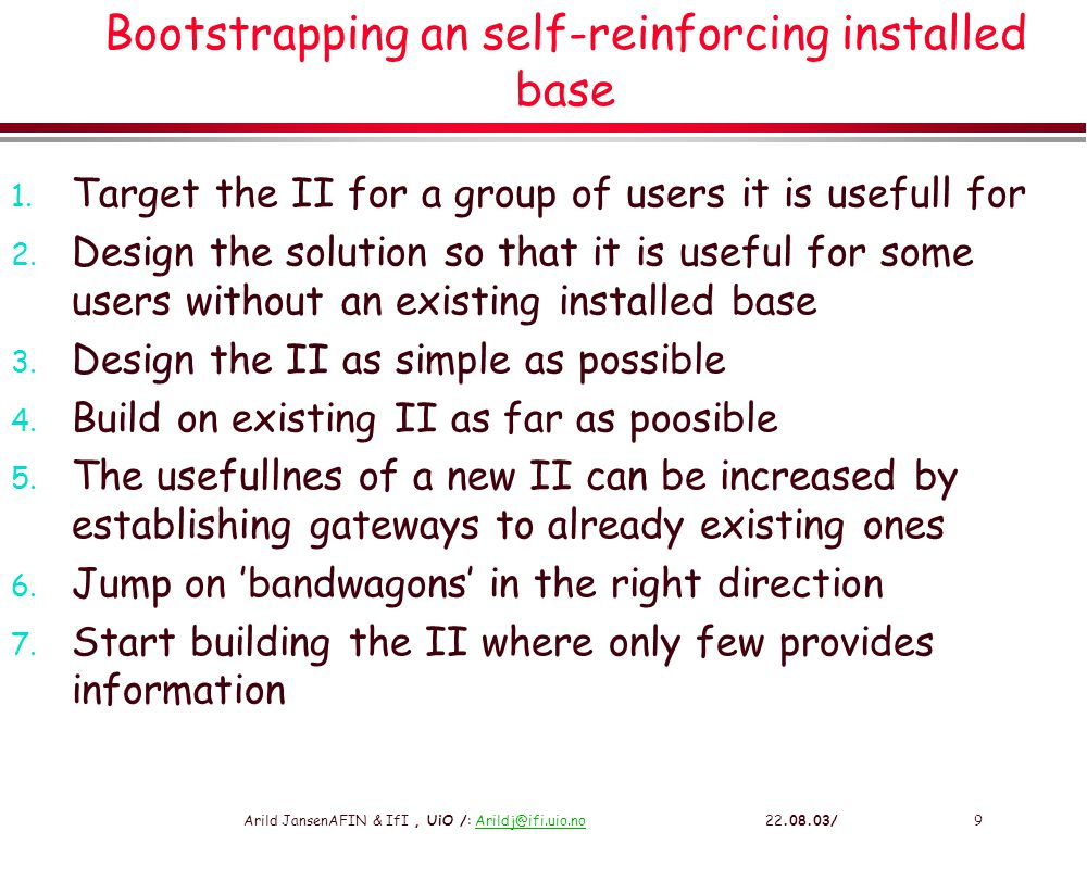 Arild JansenAFIN & IfI, UiO /: Arildj@ifi.uio.no 22.08.03/9Arildj@ifi.uio.no Bootstrapping an self-reinforcing installed base 1. Target the II for a g