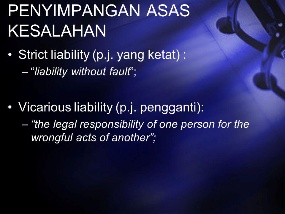 "PENYIMPANGAN ASAS KESALAHAN Strict liability (p.j. yang ketat) : –""liability without fault""; Vicarious liability (p.j. pengganti): –""the legal respons"