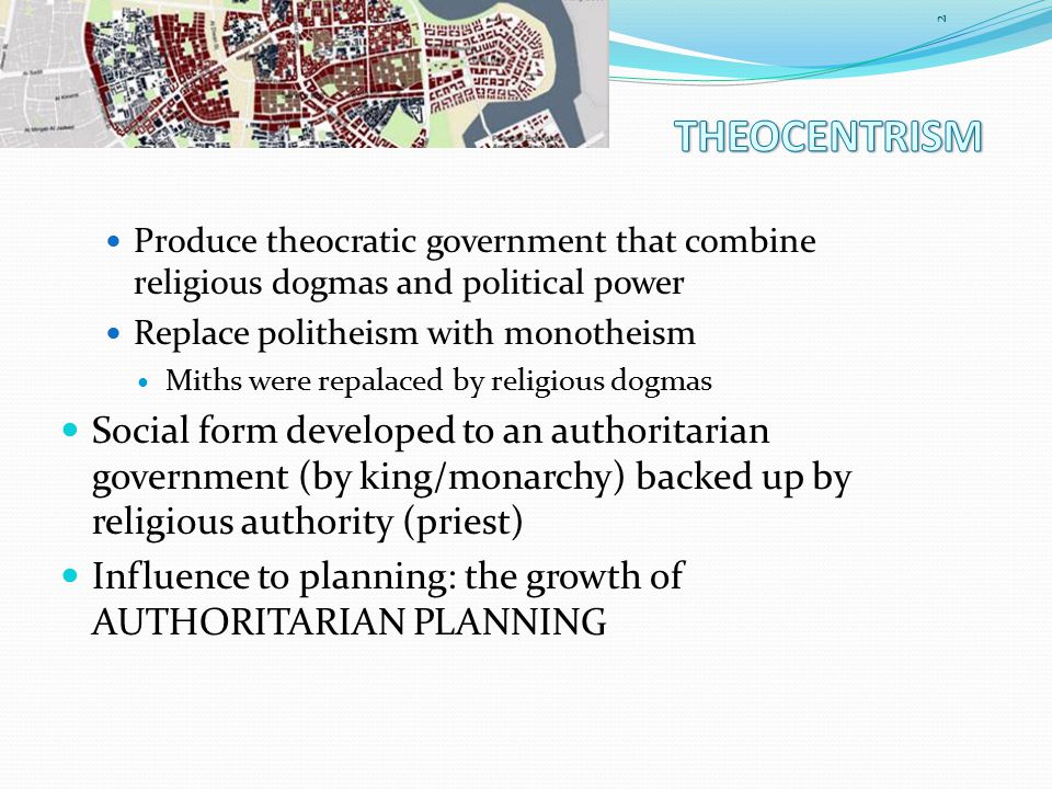 Produce theocratic government that combine religious dogmas and political power Replace politheism with monotheism Miths were repalaced by religious dogmas Social form developed to an authoritarian government (by king/monarchy) backed up by religious authority (priest) Influence to planning: the growth of AUTHORITARIAN PLANNING 2