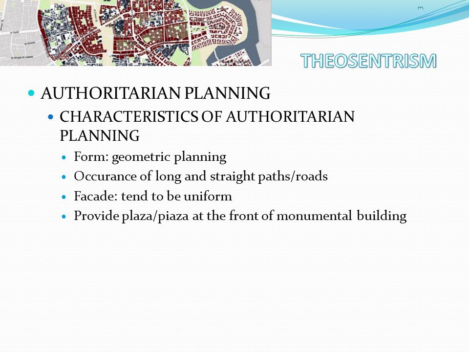 AUTHORITARIAN PLANNING CHARACTERISTICS OF AUTHORITARIAN PLANNING Form: geometric planning Occurance of long and straight paths/roads Facade: tend to be uniform Provide plaza/piaza at the front of monumental building 3