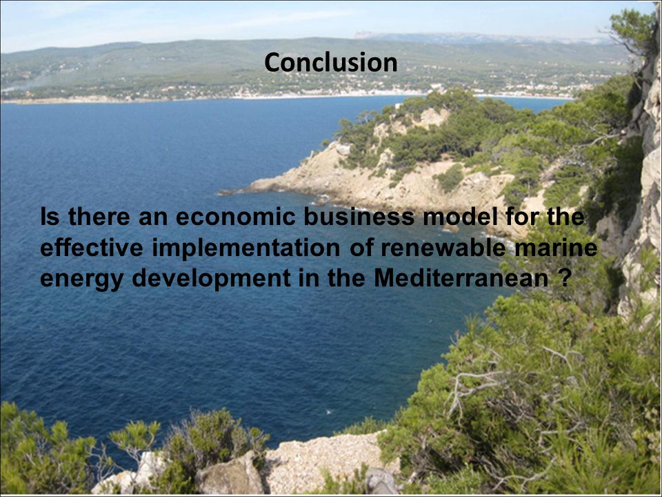 Conclusion Is there an economic business model for the effective implementation of renewable marine energy development in the Mediterranean