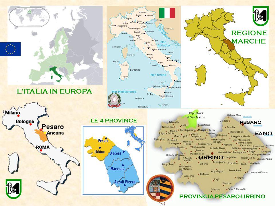 REGIONE MARCHE LE 4 PROVINCE PROVINCIA PESARO-URBINO PESARO FANO URBINO PROVINCIA PESARO-URBINO L'ITALIA IN EUROPA