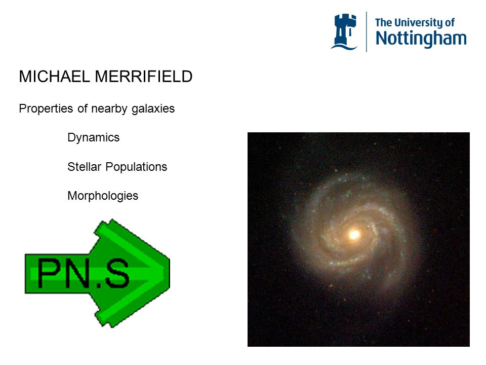 MICHAEL MERRIFIELD Properties of nearby galaxies Dynamics Stellar Populations Morphologies