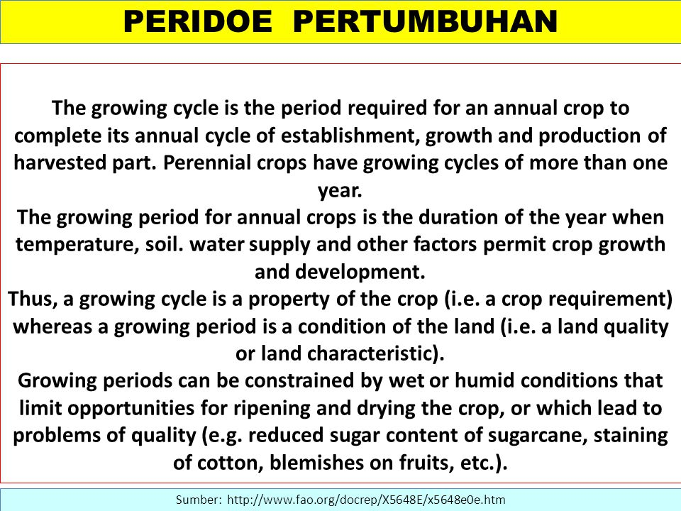 PERIDOE PERTUMBUHAN Sumber: http://www.fao.org/docrep/X5648E/x5648e0e.htm The growing cycle is the period required for an annual crop to complete its annual cycle of establishment, growth and production of harvested part.