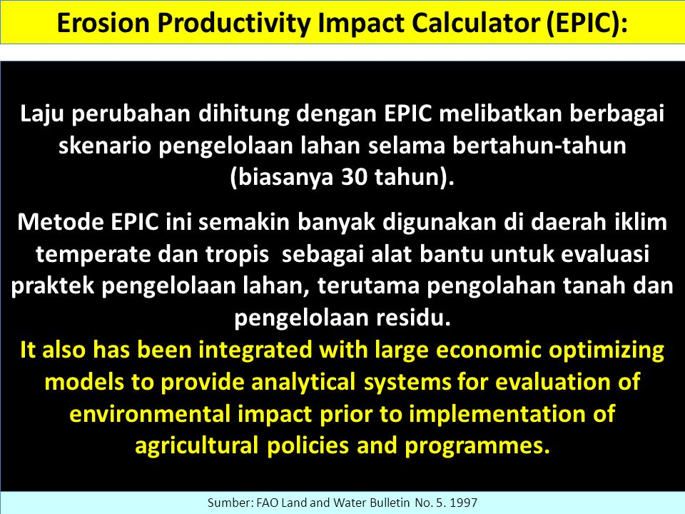 Erosion Productivity Impact Calculator (EPIC): Laju perubahan dihitung dengan EPIC melibatkan berbagai skenario pengelolaan lahan selama bertahun-tahun (biasanya 30 tahun).