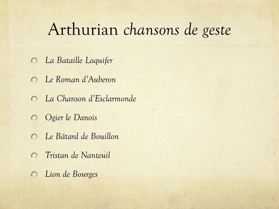 Arthurian chansons de geste La Bataille Loquifer Le Roman d'Auberon La Chanson d'Esclarmonde Ogier le Danois Le Bâtard de Bouillon Tristan de Nanteuil Lion de Bourges