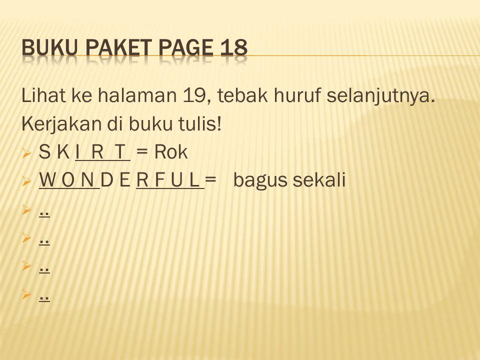 Lihat ke halaman 19, tebak huruf selanjutnya. Kerjakan di buku tulis.