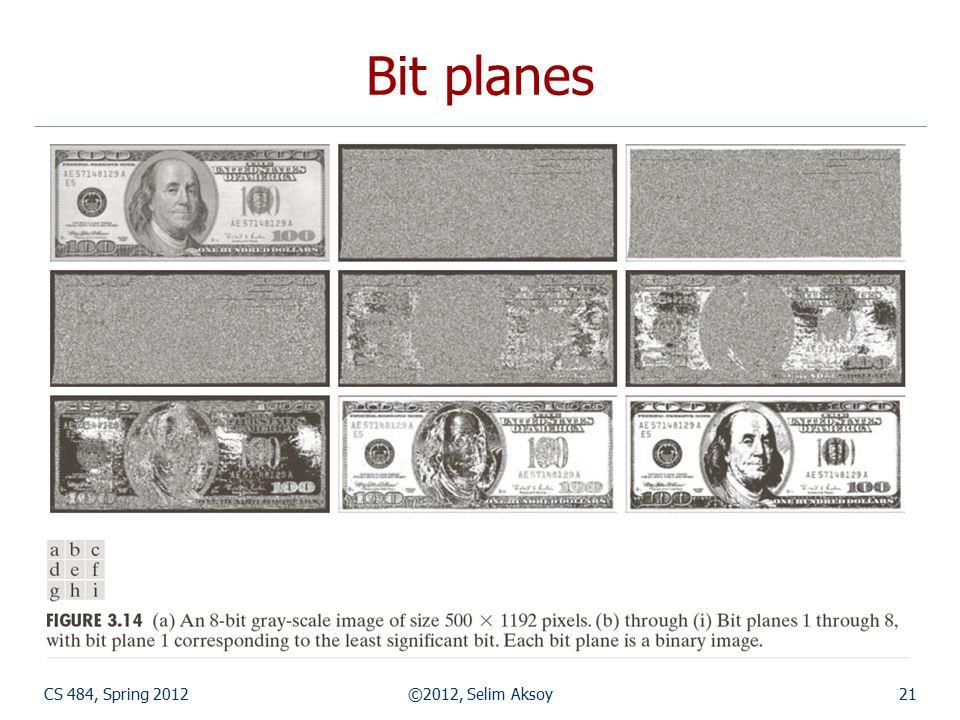 CS 484, Spring 2012©2012, Selim Aksoy21 Bit planes