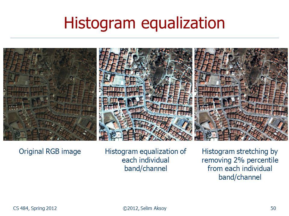 CS 484, Spring 2012©2012, Selim Aksoy50 Histogram equalization Original RGB imageHistogram equalization of each individual band/channel Histogram stre
