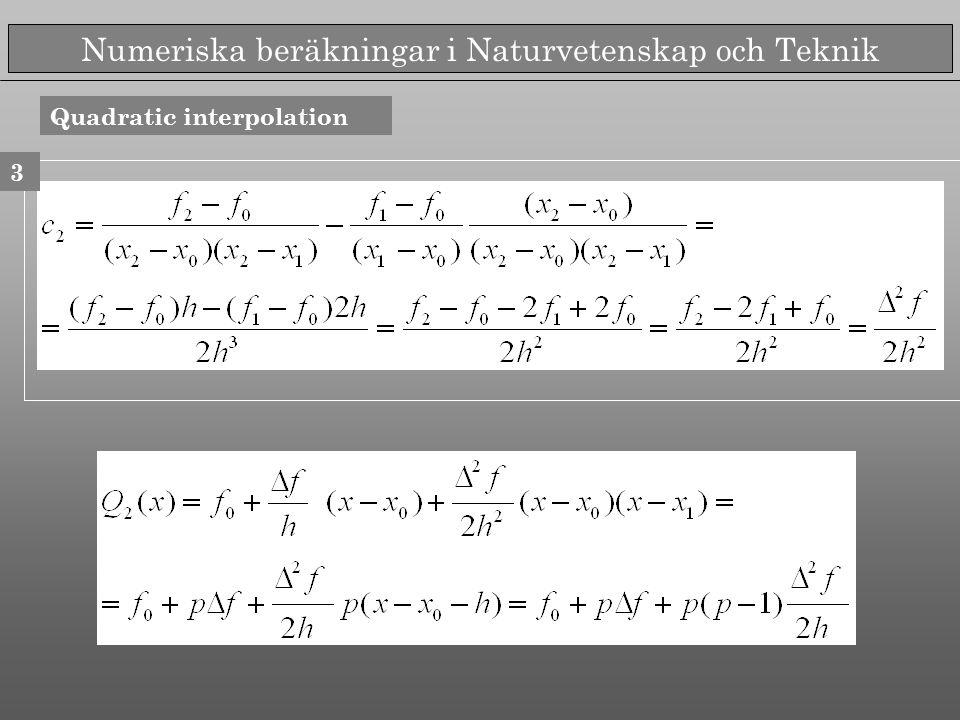 Numeriska beräkningar i Naturvetenskap och Teknik Quadratic interpolation 3