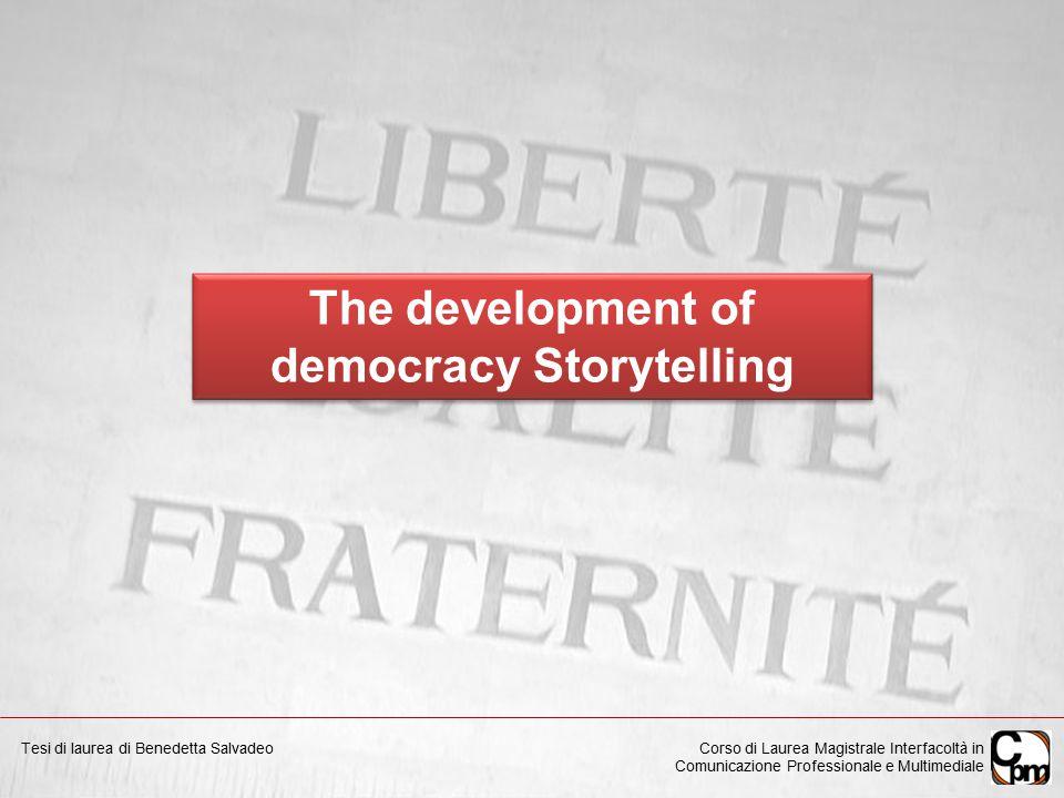 The development of democracy Storytelling Corso di Laurea Magistrale Interfacoltà in Comunicazione Professionale e Multimediale Tesi di laurea di Benedetta Salvadeo
