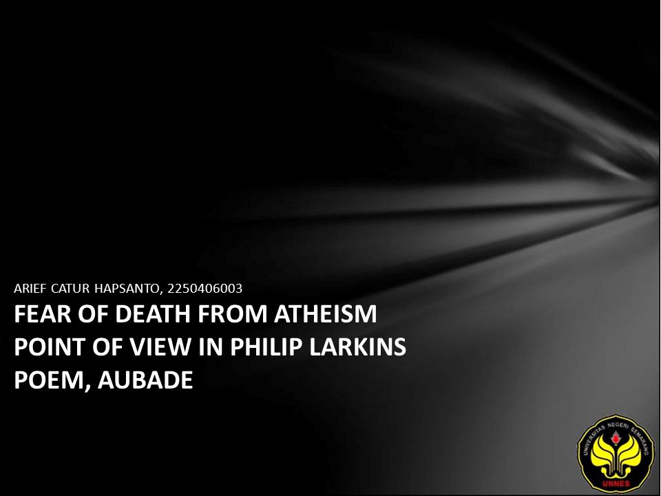 ARIEF CATUR HAPSANTO, 2250406003 FEAR OF DEATH FROM ATHEISM POINT OF VIEW IN PHILIP LARKINS POEM, AUBADE