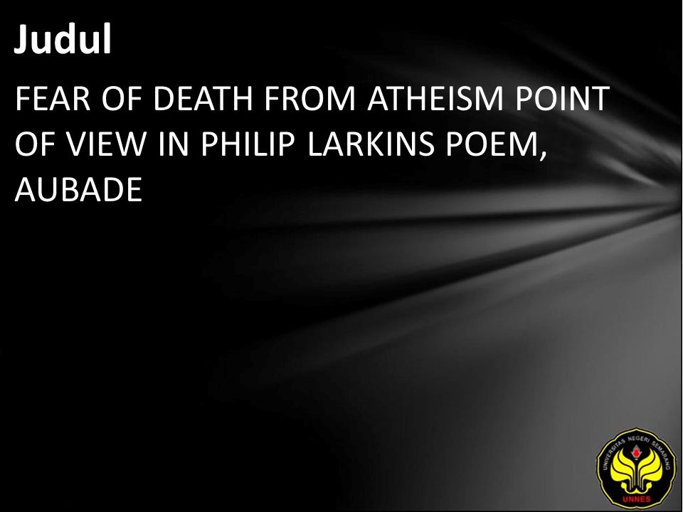 Judul FEAR OF DEATH FROM ATHEISM POINT OF VIEW IN PHILIP LARKINS POEM, AUBADE
