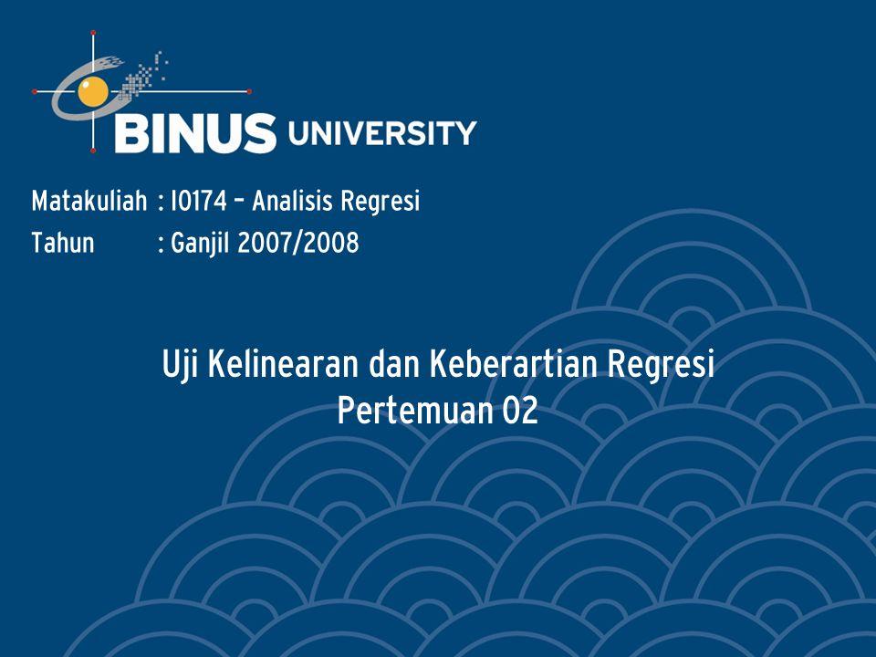 Uji Kelinearan dan Keberartian Regresi Pertemuan 02 Matakuliah: I0174 – Analisis Regresi Tahun: Ganjil 2007/2008