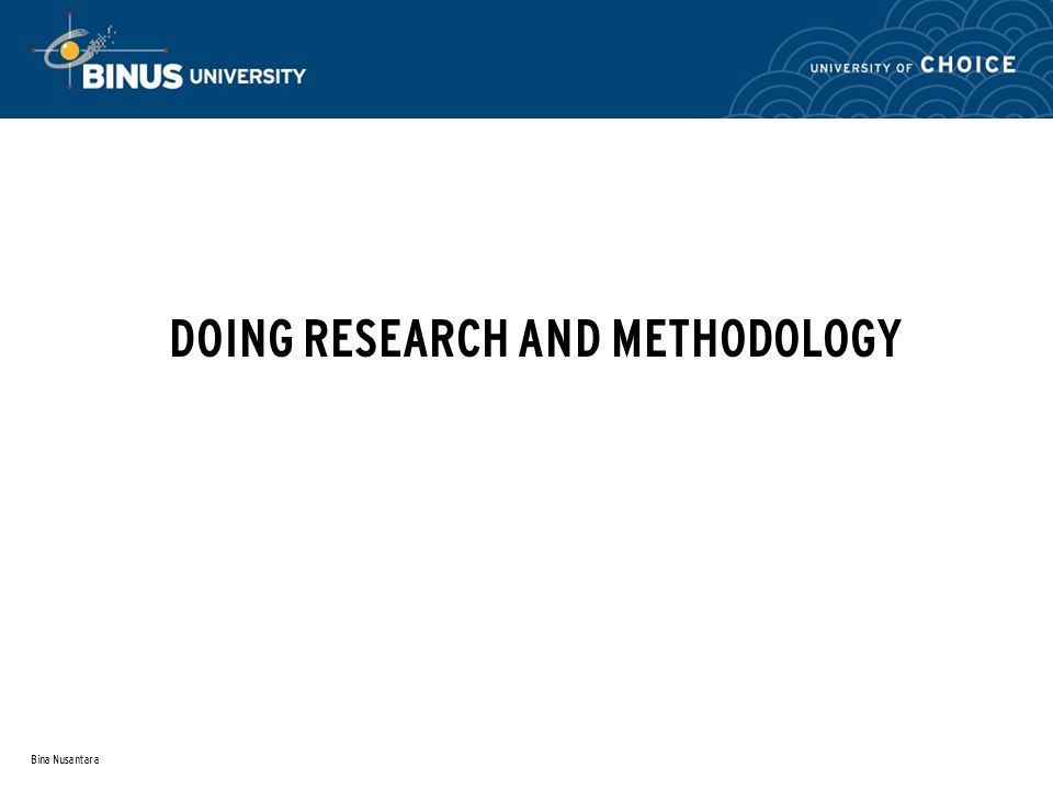 Bina Nusantara DOING RESEARCH AND METHODOLOGY