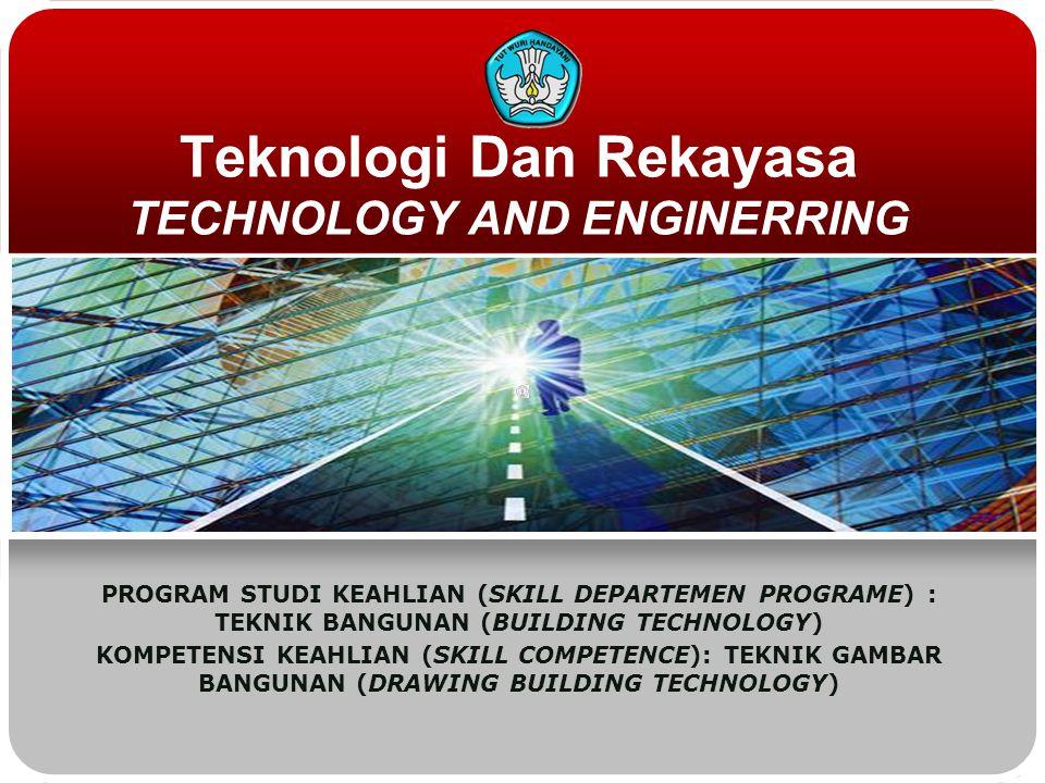 Teknologi Dan Rekayasa TECHNOLOGY AND ENGINERRING PROGRAM STUDI KEAHLIAN (SKILL DEPARTEMEN PROGRAME) : TEKNIK BANGUNAN (BUILDING TECHNOLOGY) KOMPETENSI KEAHLIAN (SKILL COMPETENCE): TEKNIK GAMBAR BANGUNAN (DRAWING BUILDING TECHNOLOGY)