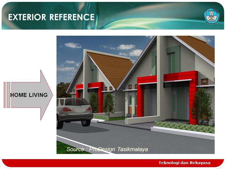 Teknologi dan Rekayasa EXTERIOR REFERENCE HOME LIVING Source : ProDesign Tasikmalaya