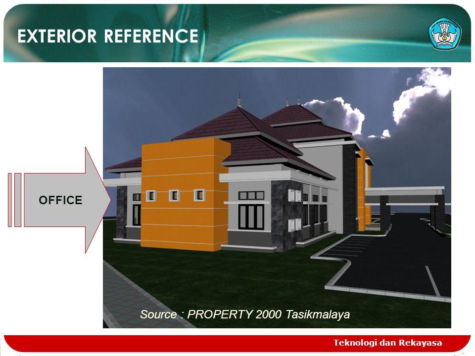 Teknologi dan Rekayasa EXTERIOR REFERENCE OFFICE Source : PROPERTY 2000 Tasikmalaya