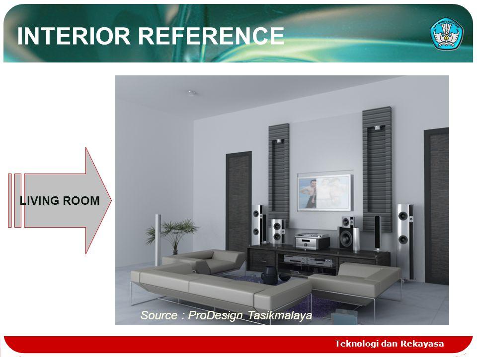 Teknologi dan Rekayasa LIVING ROOM Source : ProDesign Tasikmalaya INTERIOR REFERENCE
