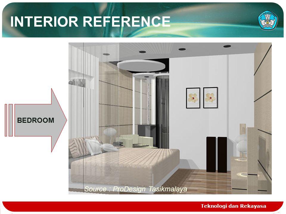 Teknologi dan Rekayasa BEDROOM Source : ProDesign Tasikmalaya INTERIOR REFERENCE