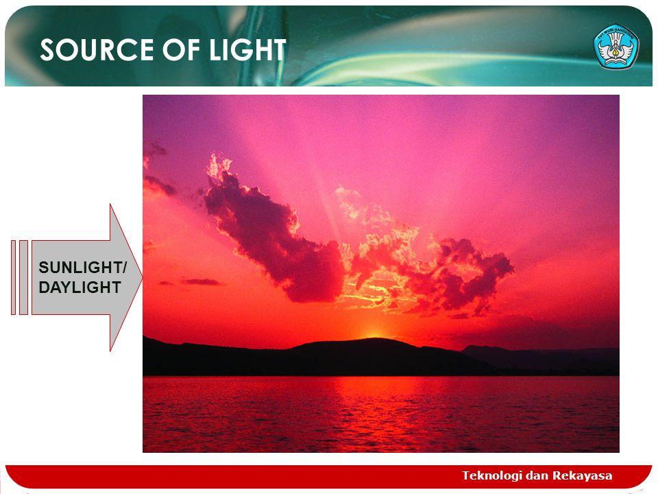 Teknologi dan Rekayasa SOURCE OF LIGHT SUNLIGHT/ DAYLIGHT