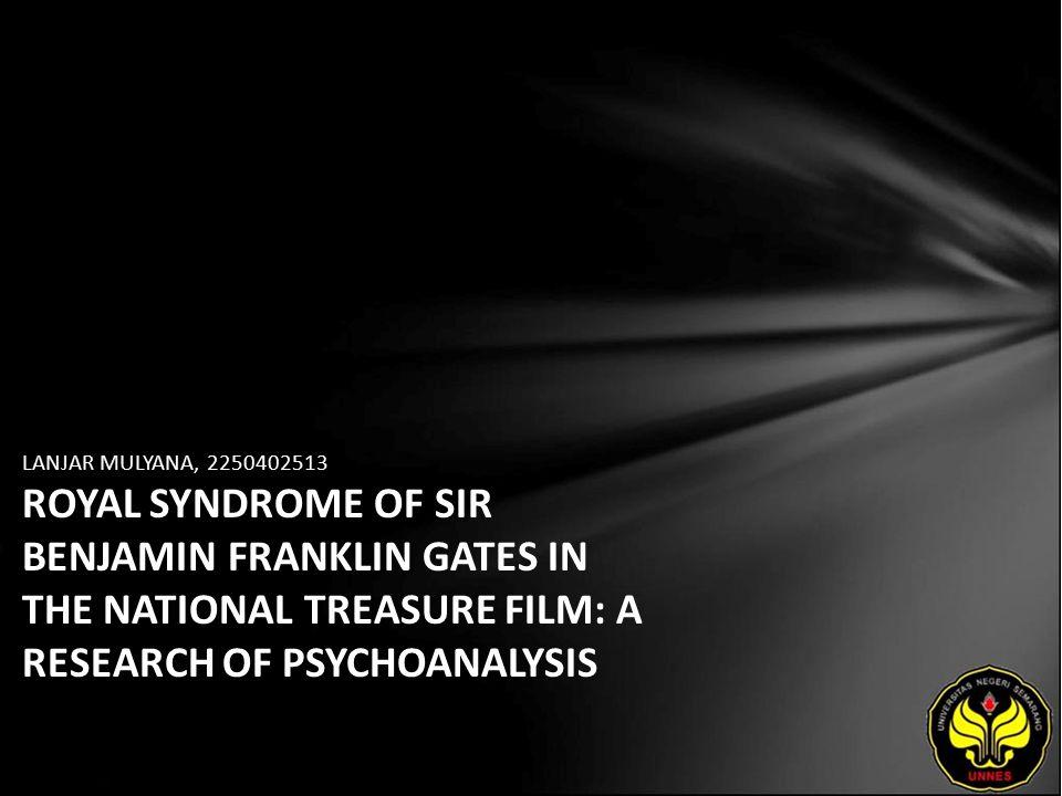 LANJAR MULYANA, 2250402513 ROYAL SYNDROME OF SIR BENJAMIN FRANKLIN GATES IN THE NATIONAL TREASURE FILM: A RESEARCH OF PSYCHOANALYSIS