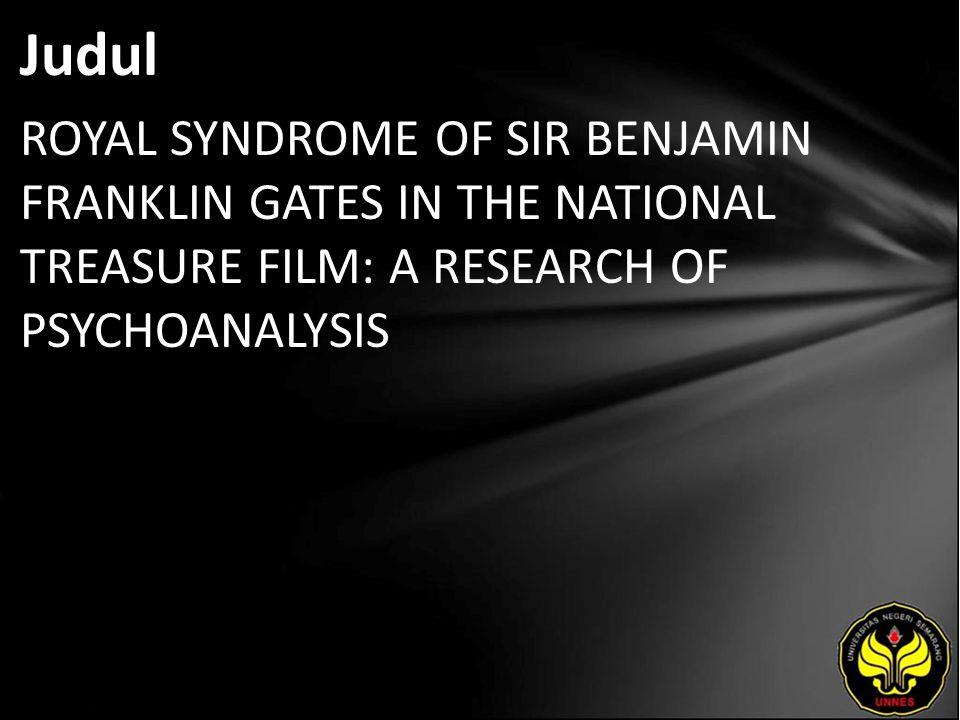 Judul ROYAL SYNDROME OF SIR BENJAMIN FRANKLIN GATES IN THE NATIONAL TREASURE FILM: A RESEARCH OF PSYCHOANALYSIS