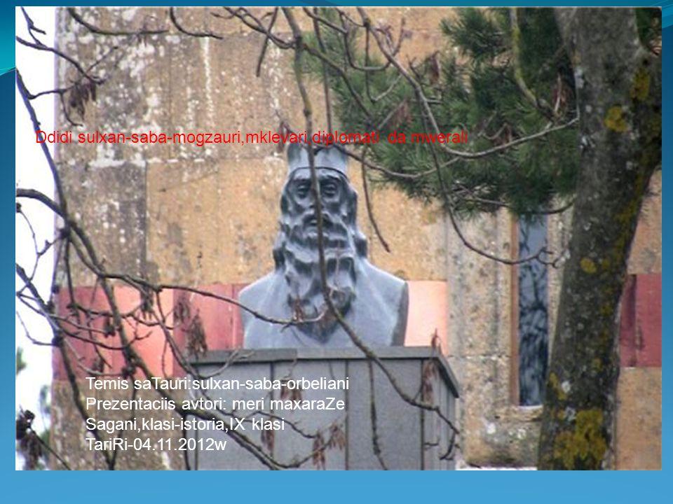 Ddidi sulxan-saba-mogzauri,mklevari,diplomati da mwerali Temis saTauri:sulxan-saba-orbeliani Prezentaciis avtori: meri maxaraZe Sagani,klasi-istoria,I