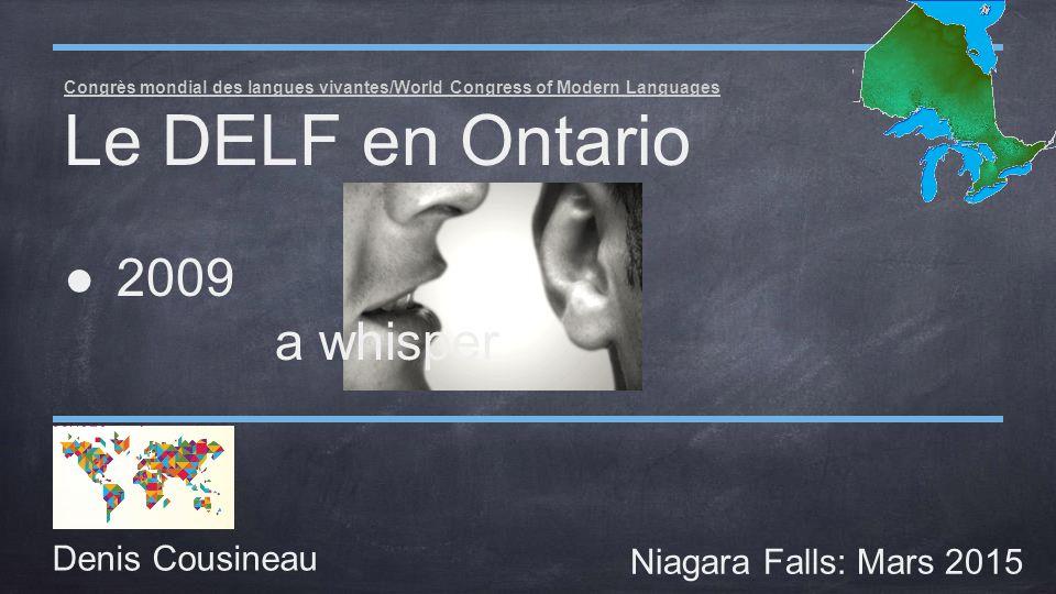 Denis Cousineau Niagara Falls: Mars 2015 Congrès mondial des langues vivantes/World Congress of Modern Languages Le DELF en Ontario ●2009 a whisper