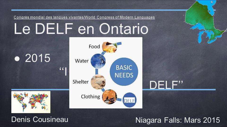 Denis Cousineau Niagara Falls: Mars 2015 Congrès mondial des langues vivantes/World Congress of Modern Languages Le DELF en Ontario ●2015 ''I need my DELF''