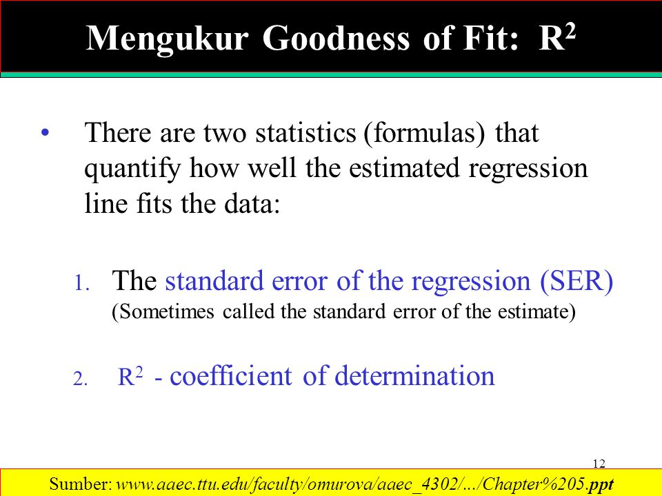 12 There are two statistics (formulas) that quantify how well the estimated regression line fits the data: 1. The standard error of the regression (SE