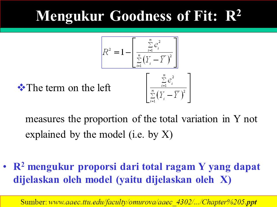  The term on the left measures the proportion of the total variation in Y not explained by the model (i.e. by X) R 2 mengukur proporsi dari total rag