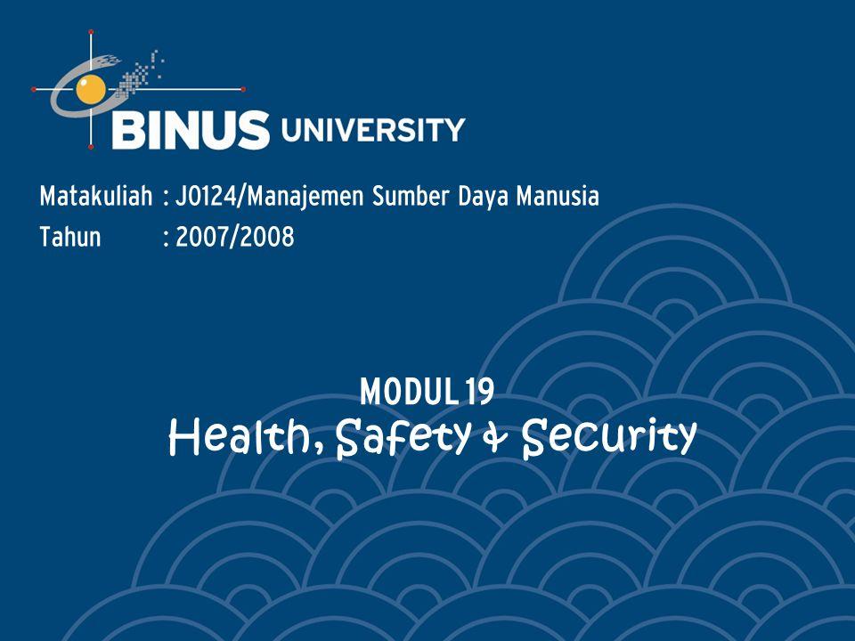 Matakuliah: J0124/Manajemen Sumber Daya Manusia Tahun: 2007/2008 MODUL 19 Health, Safety & Security