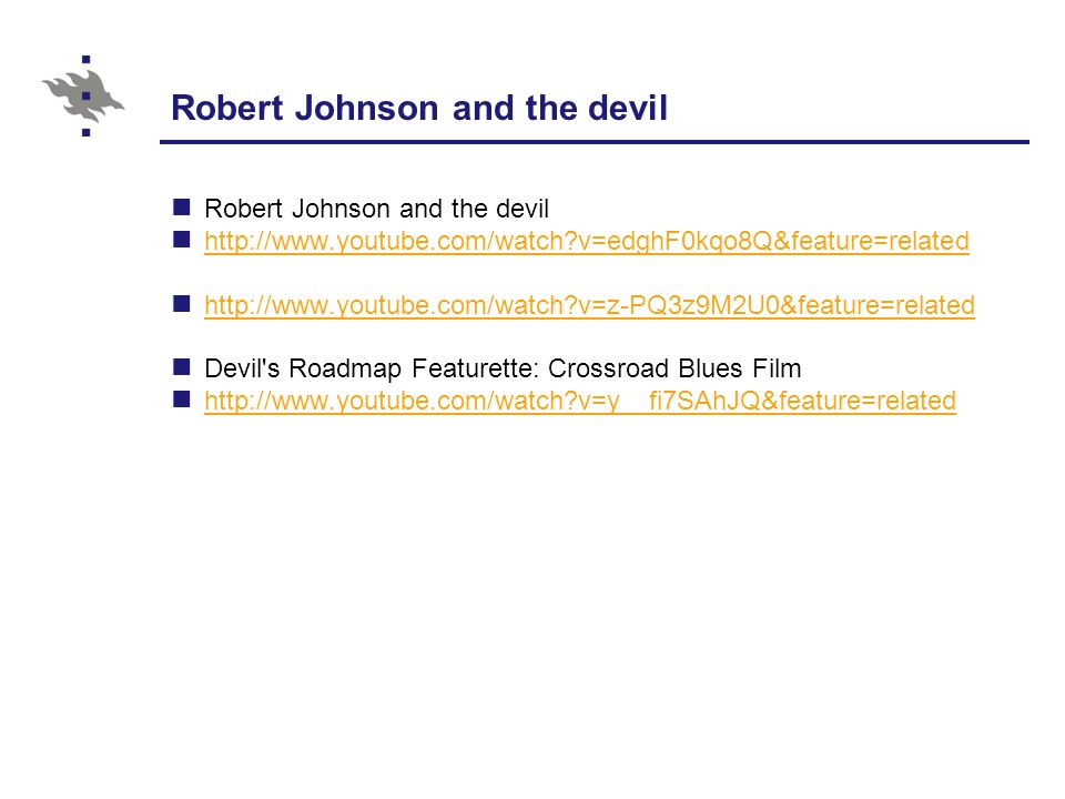 Robert Johnson and the devil http://www.youtube.com/watch v=edghF0kqo8Q&feature=related http://www.youtube.com/watch v=z-PQ3z9M2U0&feature=related Devil s Roadmap Featurette: Crossroad Blues Film http://www.youtube.com/watch v=y__fi7SAhJQ&feature=related