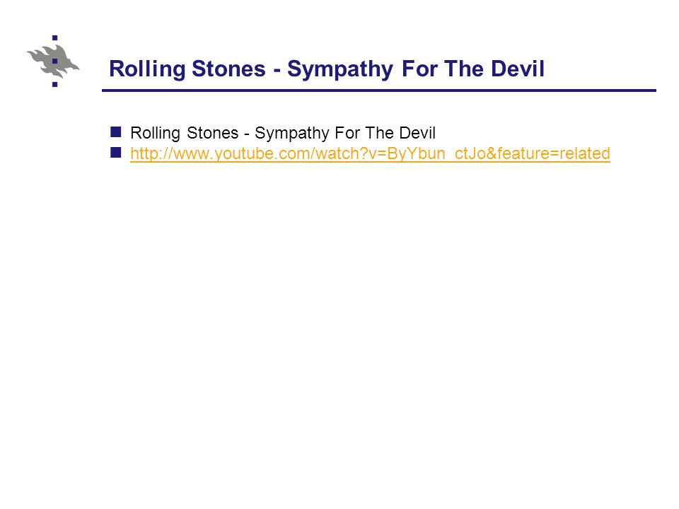 Rolling Stones - Sympathy For The Devil http://www.youtube.com/watch v=ByYbun_ctJo&feature=related