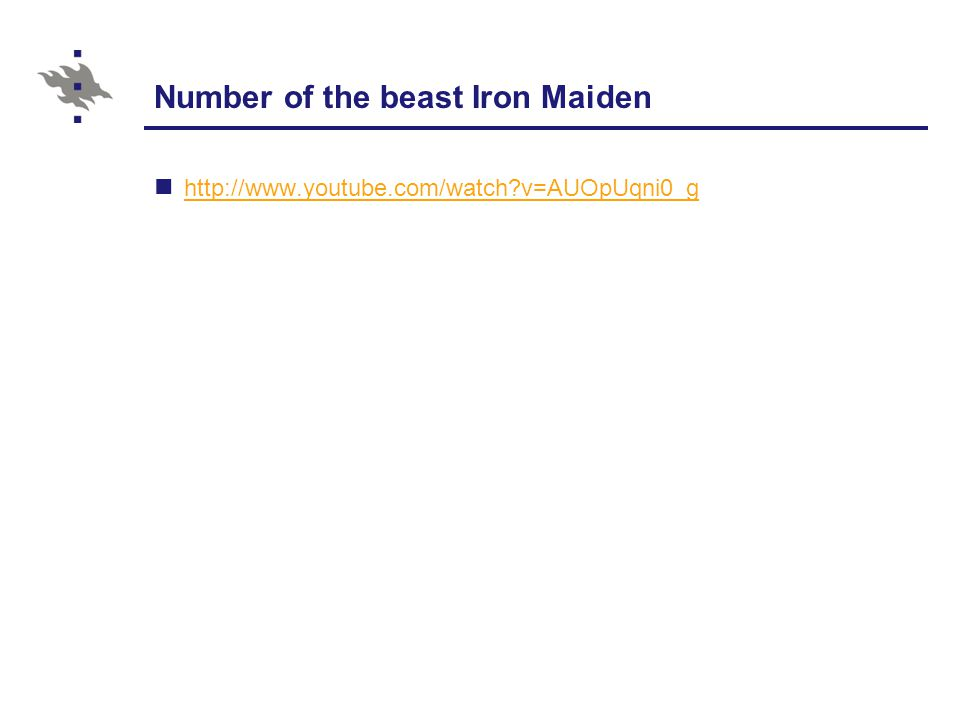 Number of the beast Iron Maiden http://www.youtube.com/watch v=AUOpUqni0_g