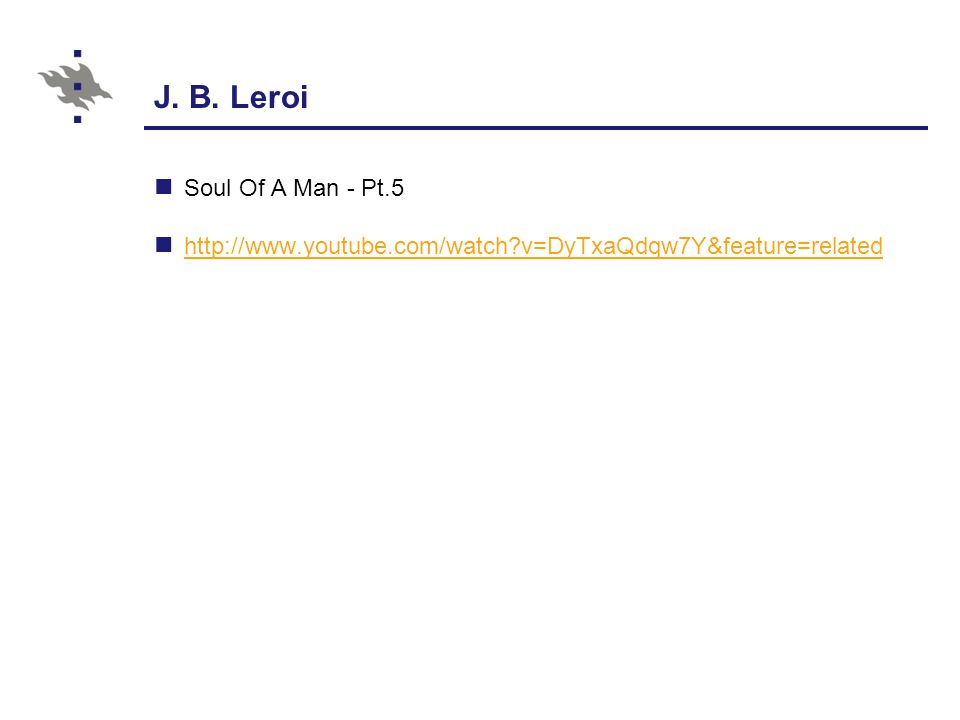 J. B. Leroi Soul Of A Man - Pt.5 http://www.youtube.com/watch v=DyTxaQdqw7Y&feature=related